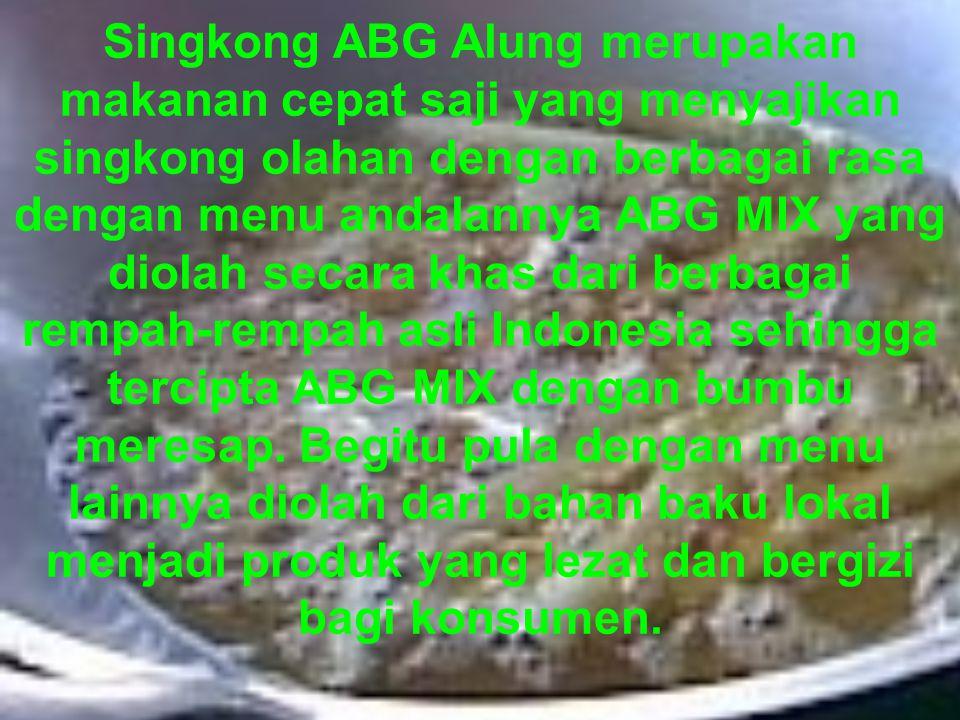 Singkong ABG Alung merupakan makanan cepat saji yang menyajikan singkong olahan dengan berbagai rasa dengan menu andalannya ABG MIX yang diolah secara khas dari berbagai rempah-rempah asli Indonesia sehingga tercipta ABG MIX dengan bumbu meresap.