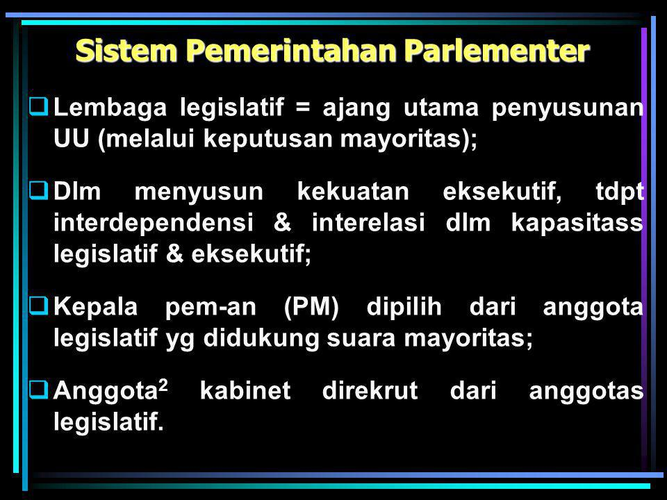 Sistem Pemerintahan Presidensiil  Pemisahan cabang eksekutif & legislatif, kekuasaan eksekutif berada di luar lemb. Legislatif;  Eksekutif relatif i