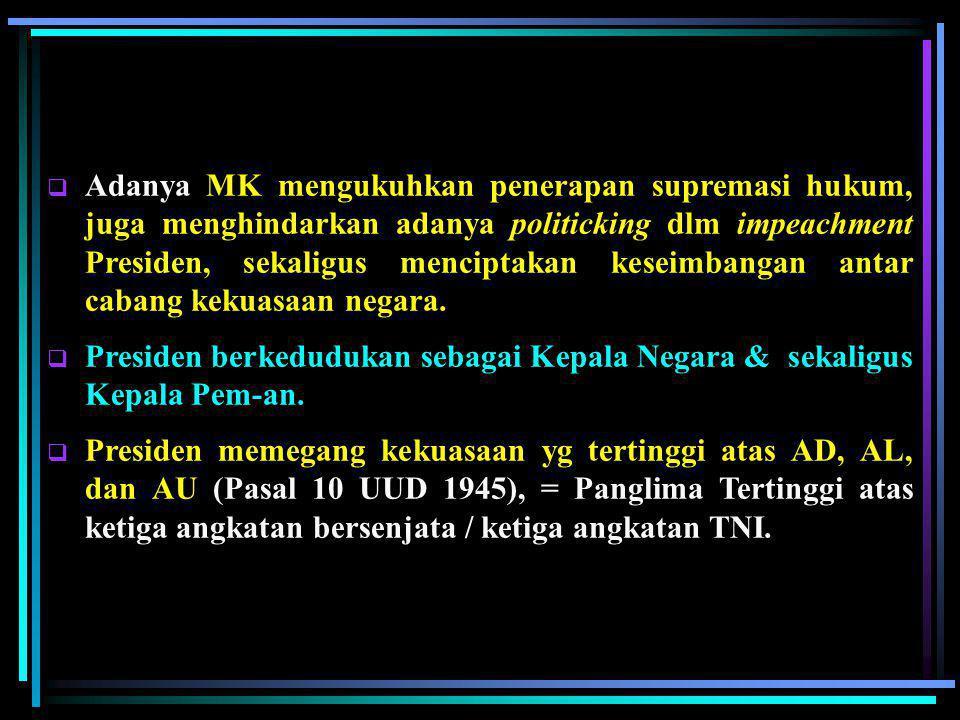 Kedudukan Presiden  Masa jabatan Presiden fixed term selama 5 tahun & tidak dapat diberhentikan kecuali melanggar hukum/apabila terbukti tidak lagi m