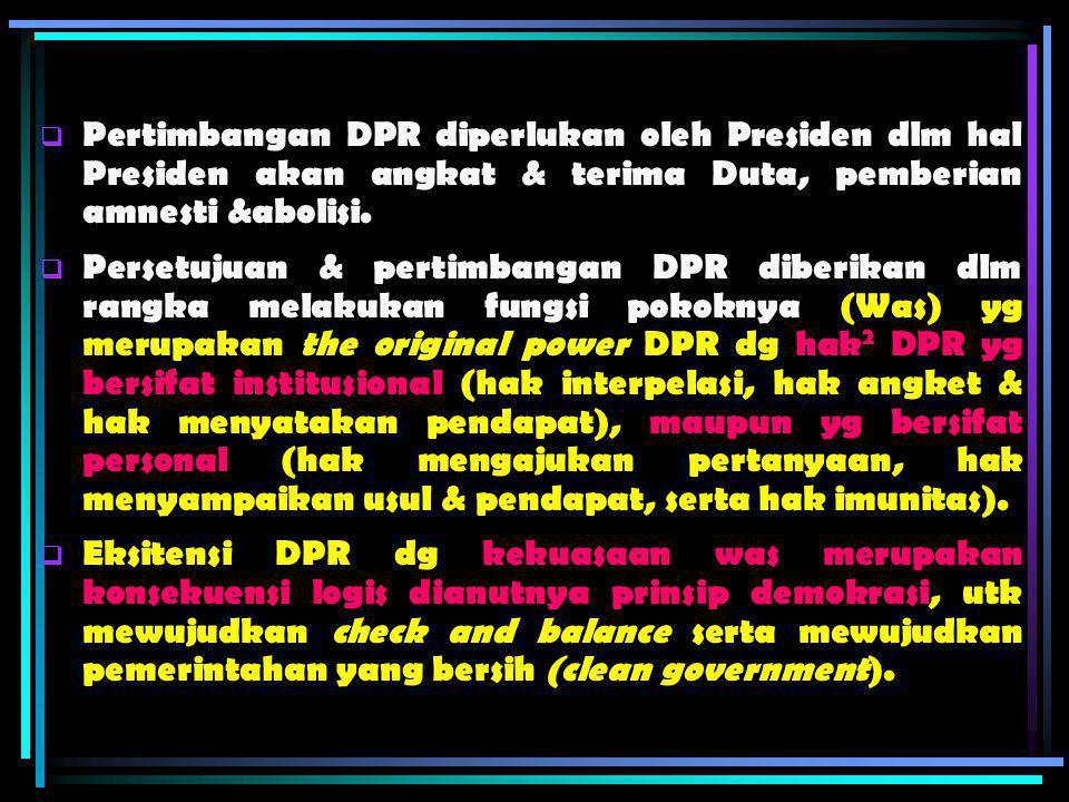 Kedudukan DPR  Kekuasaan legislatif di tangan DPR yg semula berada pd Presiden (Psl 20 Ayat (2) & (3) UUD 1945). Suatu RUU hanya dpt menjadi UU apabi