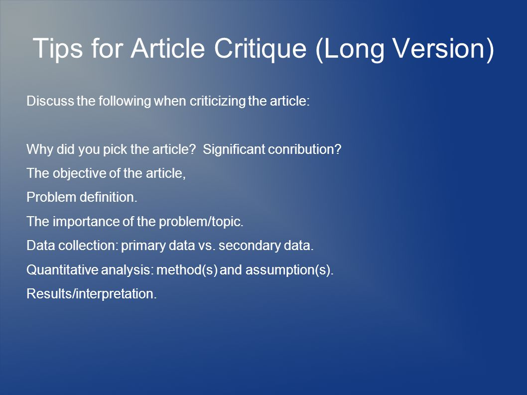Tips for Article Critique (Long Version) Discuss the following when criticizing the article: Why did you pick the article.