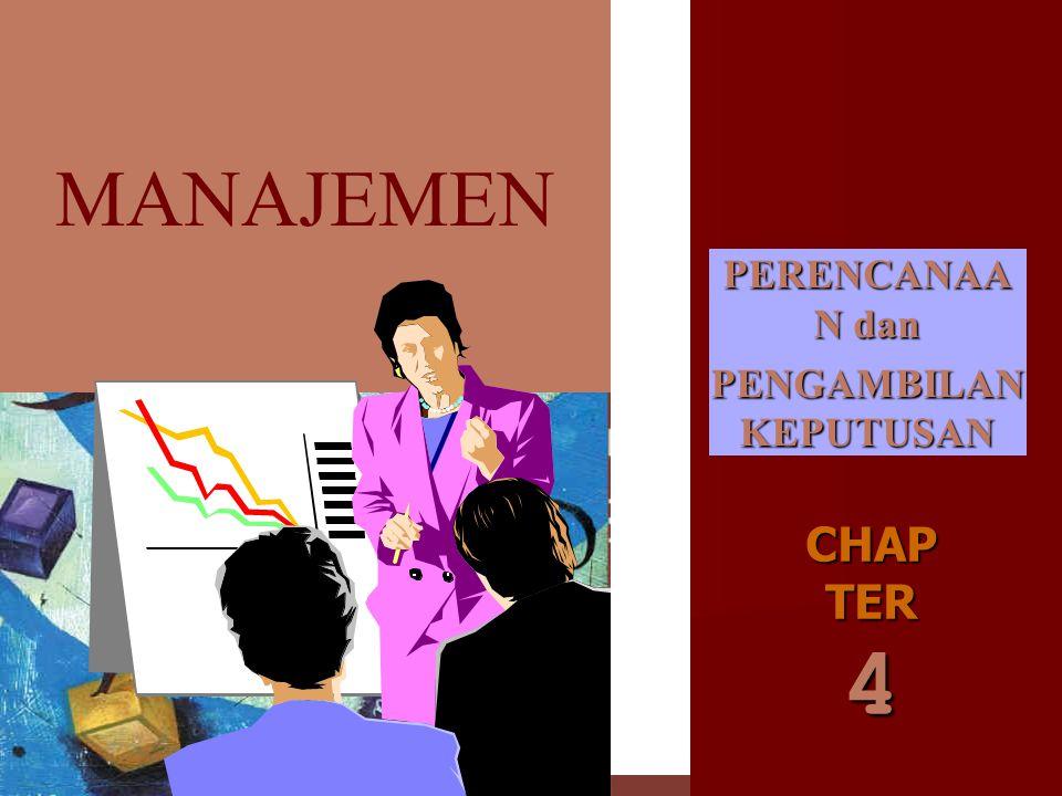 PERENCANAA N dan PENGAMBILAN KEPUTUSAN CHAP TER 4 MANAJEMEN MANAJEMENMANAJEMEN