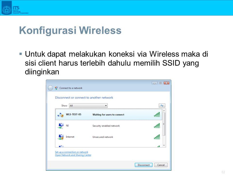 62 Konfigurasi Wireless  Untuk dapat melakukan koneksi via Wireless maka di sisi client harus terlebih dahulu memilih SSID yang diinginkan