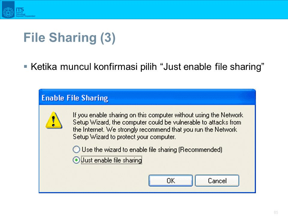 "85 File Sharing (3)  Ketika muncul konfirmasi pilih ""Just enable file sharing"""