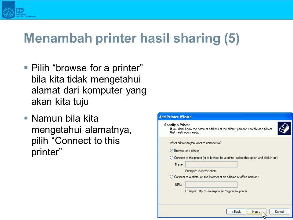 96 Menambah printer hasil sharing (5)  Pilih browse for a printer bila kita tidak mengetahui alamat dari komputer yang akan kita tuju  Namun bila kita mengetahui alamatnya, pilih Connect to this printer