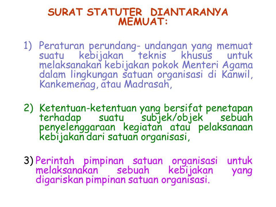 SURAT STATUTER DIANTARANYA MEMUAT: 1)Peraturan perundang- undangan yang memuat suatu kebijakan teknis khusus untuk melaksanakan kebijakan pokok Menter