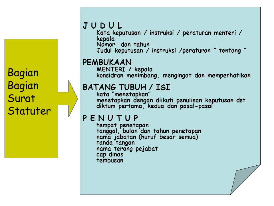 """Bagian Surat Statuter J U D U L Kata keputusan / instruksi / peraturan menteri / kepala Nomor dan tahun Judul keputusan / instruksi /peraturan """" tenta"""