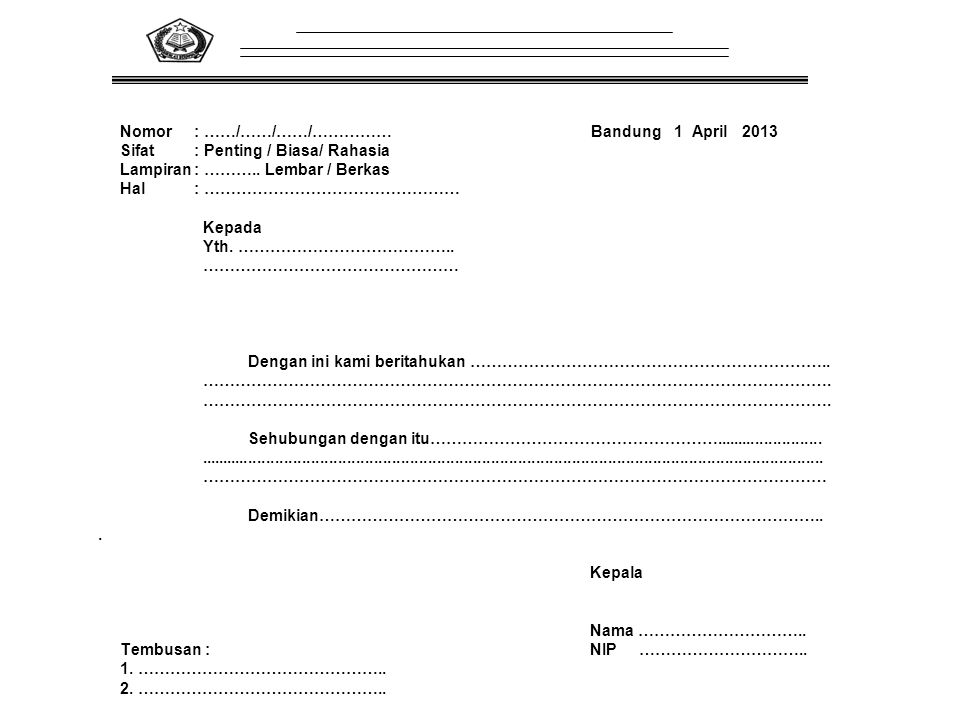 Nomor: ……/……/……/…………… Bandung 1 April 2013 Sifat : Penting / Biasa/ Rahasia Lampiran: ……….. Lembar / Berkas Hal: ………………………………………… Kepada Yth. ……………………