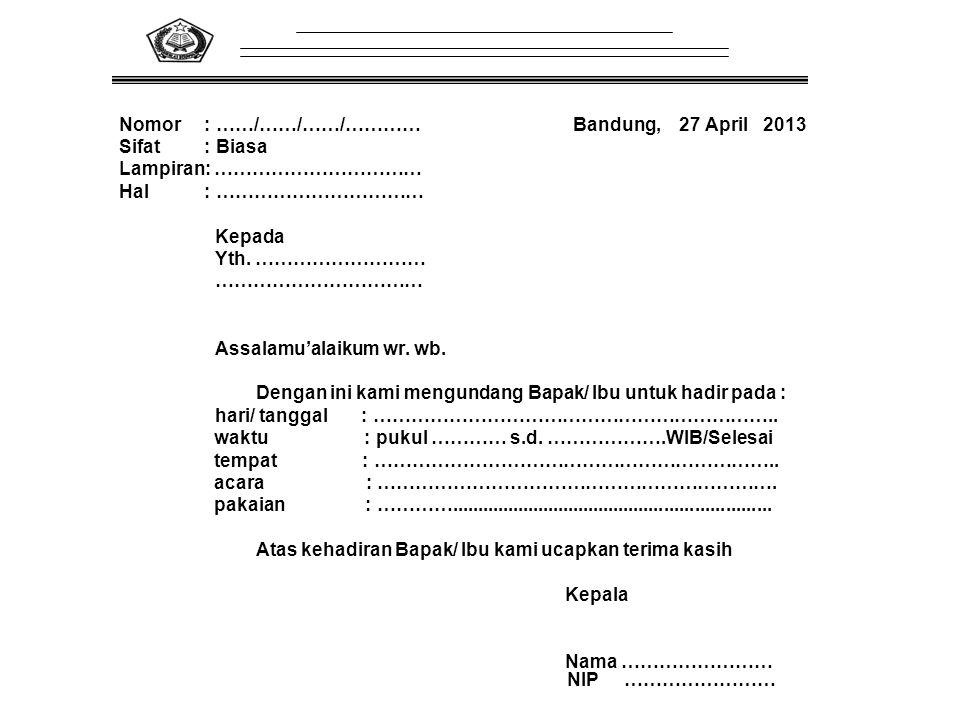 Nomor : ……/……/……/………… Bandung, 27 April 2013 Sifat : Biasa Lampiran: …………………………… Hal : …………………………… Kepada Yth. ……………………… …………………………… Assalamu'alaikum