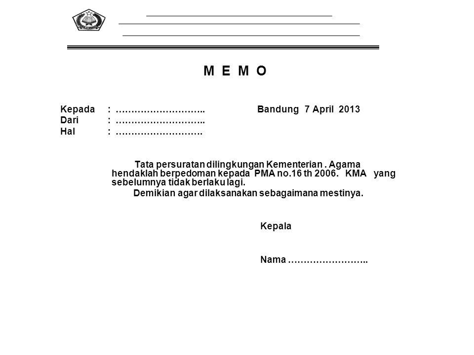 M E M O Kepada: ……………………….. Bandung 7 April 2013 Dari: ……………………….. Hal: ………………………. Tata persuratan dilingkungan Kementerian. Agama hendaklah berpedoma