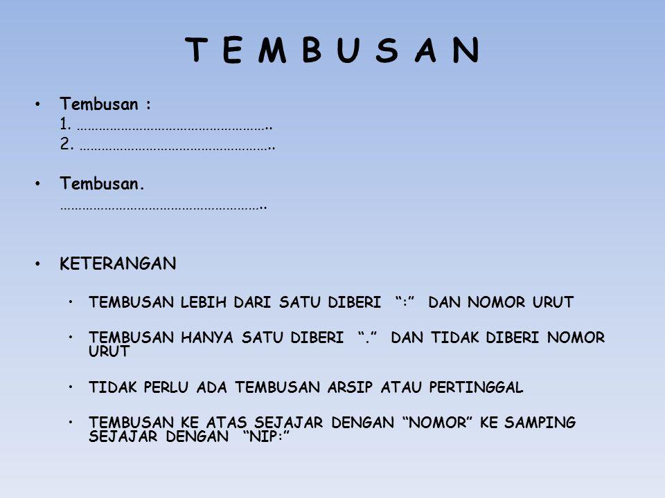 """T E M B U S A N Tembusan : 1. …………………………………………….. 2. …………………………………………….. Tembusan. ……………………………………………….. KETERANGAN TEMBUSAN LEBIH DARI SATU DIBERI """":"""""""