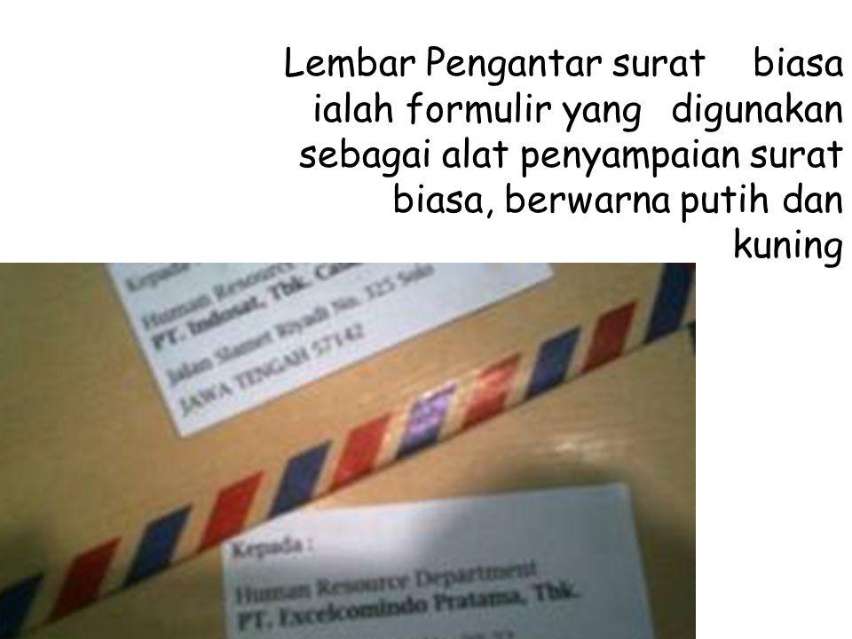 Lembar Pengantar surat biasa ialah formulir yang digunakan sebagai alat penyampaian surat biasa, berwarna putih dan kuning