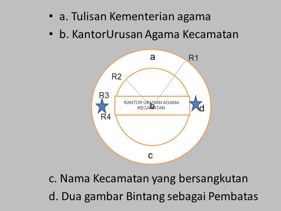 a. Tulisan Kementerian agama b. KantorUrusan Agama Kecamatan c. Nama Kecamatan yang bersangkutan d. Dua gambar Bintang sebagai Pembatas bba b a c d R2