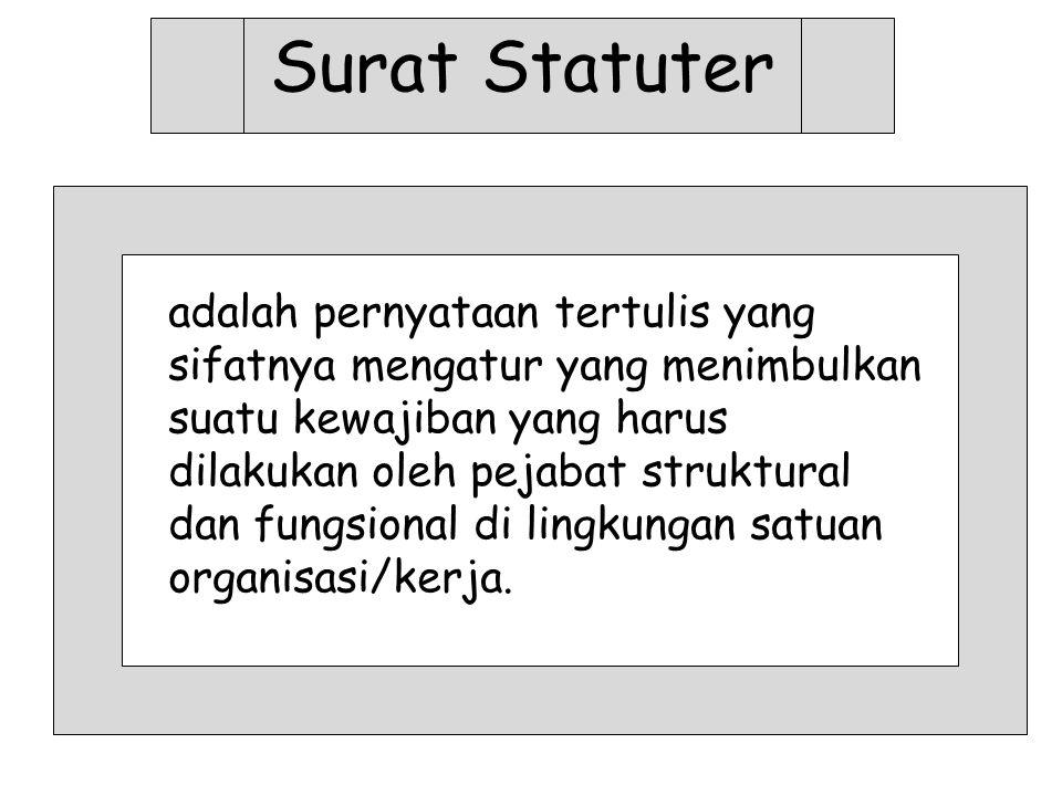 Surat Statuter adalah pernyataan tertulis yang sifatnya mengatur yang menimbulkan suatu kewajiban yang harus dilakukan oleh pejabat struktural dan fun