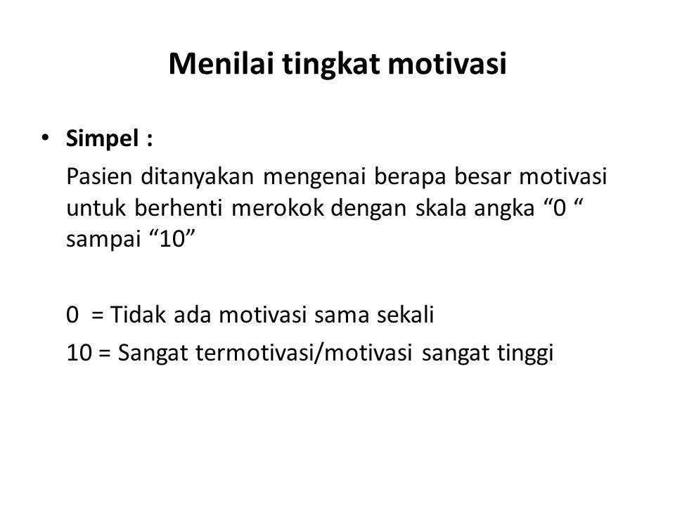 """Menilai tingkat motivasi Simpel : Pasien ditanyakan mengenai berapa besar motivasi untuk berhenti merokok dengan skala angka """"0 """" sampai """"10"""" 0 = Tida"""