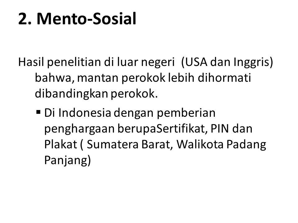 2. Mento-Sosial Hasil penelitian di luar negeri (USA dan Inggris) bahwa, mantan perokok lebih dihormati dibandingkan perokok.  Di Indonesia dengan pe