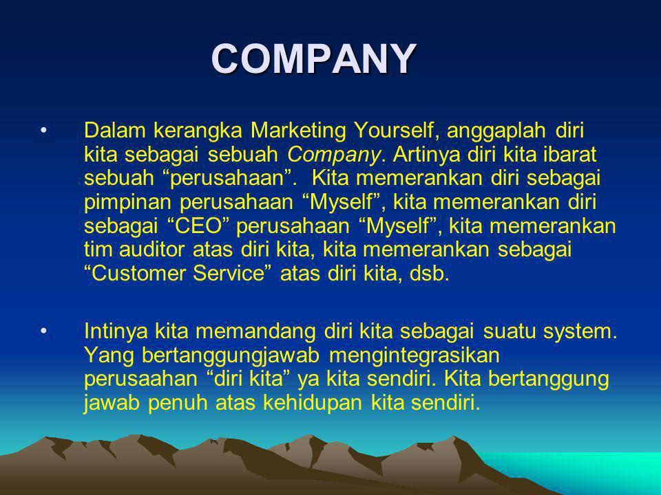 "COMPANY Dalam kerangka Marketing Yourself, anggaplah diri kita sebagai sebuah Company. Artinya diri kita ibarat sebuah ""perusahaan"". Kita memerankan d"