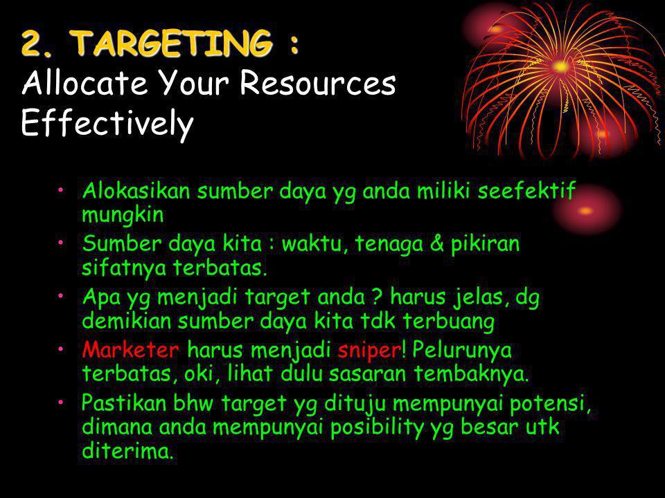 2. TARGETING : 2. TARGETING : Allocate Your Resources Effectively Alokasikan sumber daya yg anda miliki seefektif mungkin Sumber daya kita : waktu, te