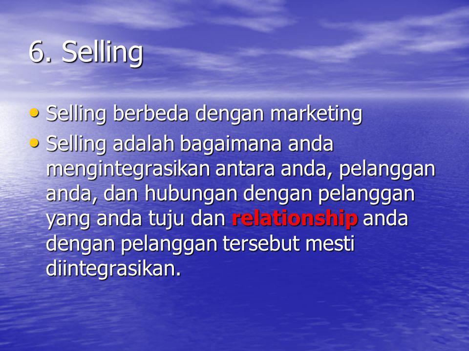 6. Selling Selling berbeda dengan marketing Selling berbeda dengan marketing Selling adalah bagaimana anda mengintegrasikan antara anda, pelanggan and