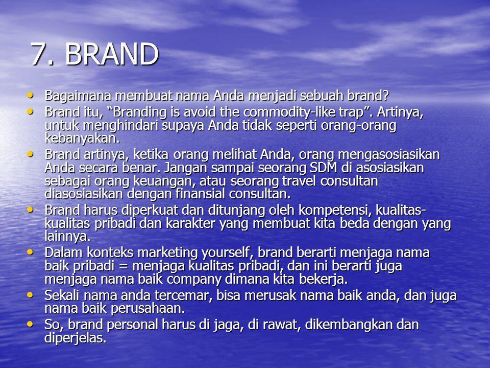 """7. BRAND Bagaimana membuat nama Anda menjadi sebuah brand? Bagaimana membuat nama Anda menjadi sebuah brand? Brand itu, """"Branding is avoid the commodi"""