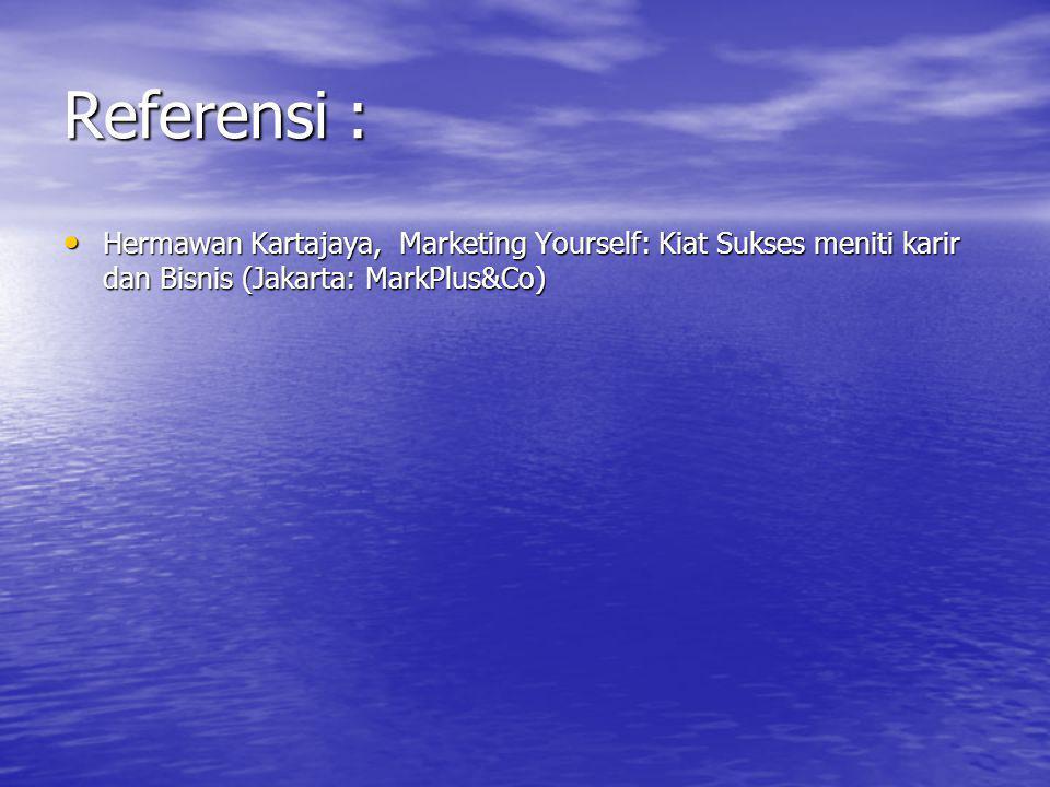 Referensi : Hermawan Kartajaya, Marketing Yourself: Kiat Sukses meniti karir dan Bisnis (Jakarta: MarkPlus&Co) Hermawan Kartajaya, Marketing Yourself: