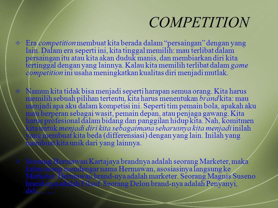"""COMPETITION  Era competition membuat kita berada dalam """"persaingan"""" dengan yang lain. Dalam era seperti ini, kita tinggal memilih: mau terlibat dalam"""