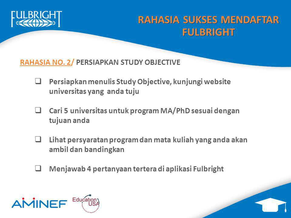 4 KOMPONEN STUDY OBJECTIVE FULBRIGHT  Describe the kind of program you expect to undertake  Explain how your proposed field of study fits in with your educational background  Give your reason for wanting to pursue them in the U.S.