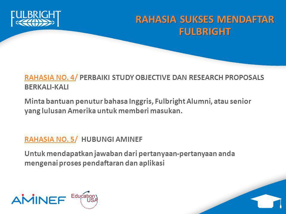 RAHASIA SUKSES MENDAFTAR FULBRIGHT RAHASIA NO. 4/ PERBAIKI STUDY OBJECTIVE DAN RESEARCH PROPOSALS BERKALI-KALI Minta bantuan penutur bahasa Inggris, F
