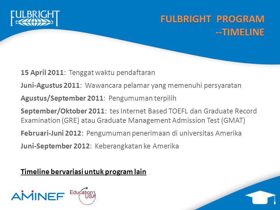 FULBRIGHT PROGRAM --TIMELINE 15 April 2011: Tenggat waktu pendaftaran Juni-Agustus 2011: Wawancara pelamar yang memenuhi persyaratan Agustus/September