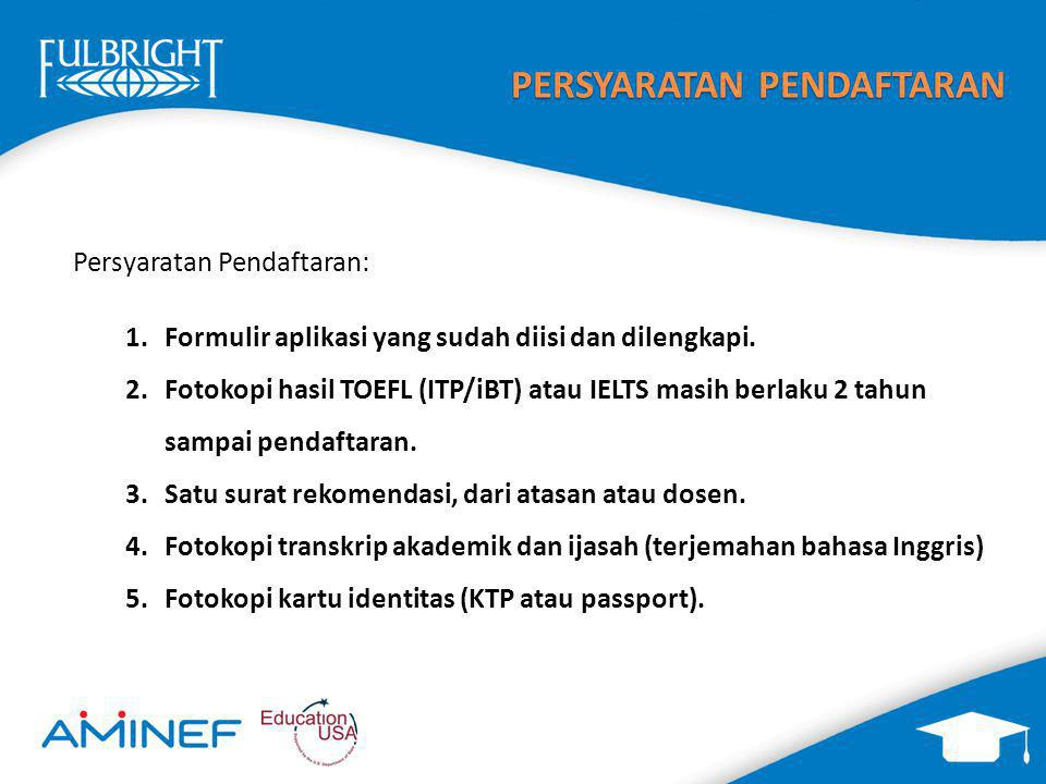 PERSYARATAN PENDAFTARAN Persyaratan Pendaftaran: 1.Formulir aplikasi yang sudah diisi dan dilengkapi. 2.Fotokopi hasil TOEFL (ITP/iBT) atau IELTS masi