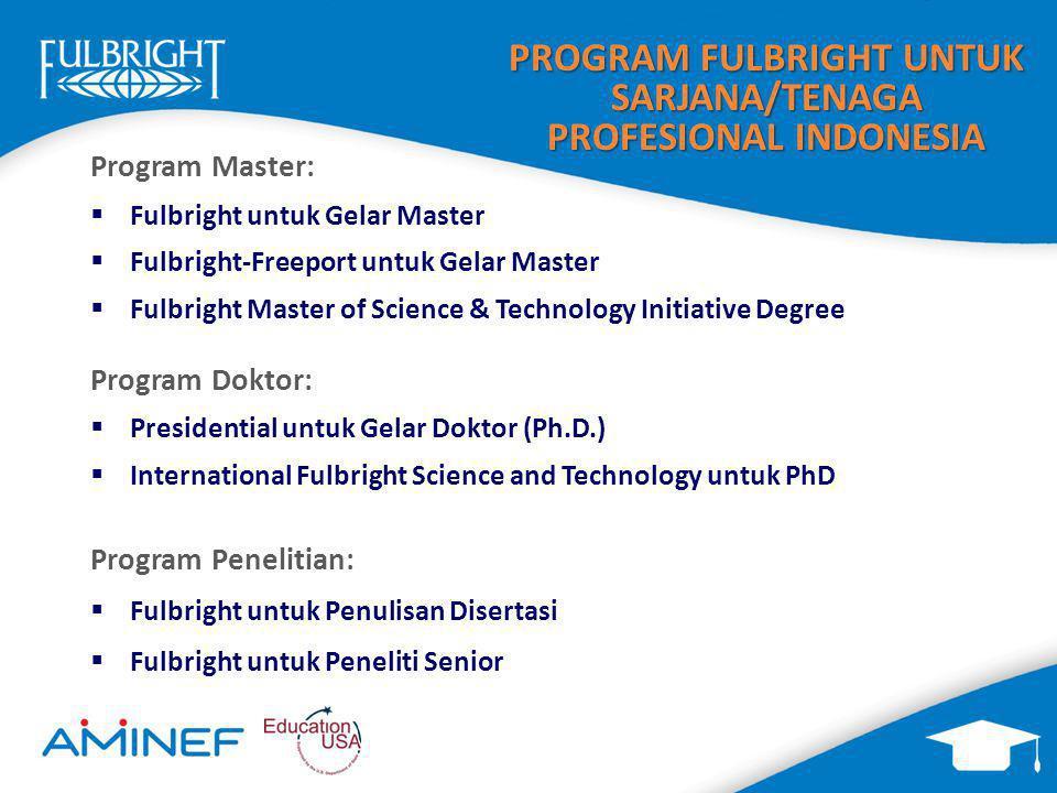 PROGRAM FULBRIGHT UNTUK SARJANA/TENAGA PROFESIONAL INDONESIA Program Master:  Fulbright untuk Gelar Master  Fulbright-Freeport untuk Gelar Master 