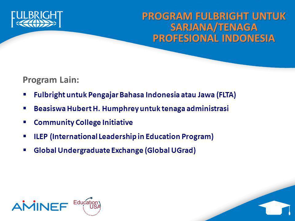 PROGRAM FULBRIGHT UNTUK SARJANA/TENAGA PROFESIONAL INDONESIA Program Lain:  Fulbright untuk Pengajar Bahasa Indonesia atau Jawa (FLTA)  Beasiswa Hubert H.