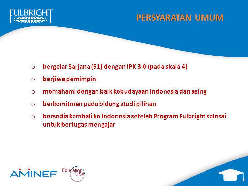 o bergelar Sarjana (S1) dengan IPK 3.0 (pada skala 4) o berjiwa pemimpin o memahami dengan baik kebudayaan Indonesia dan asing o berkomitmen pada bidang studi pilihan o bersedia kembali ke Indonesia setelah Program Fulbright selesai untuk bertugas mengajar PERSYARATAN UMUM
