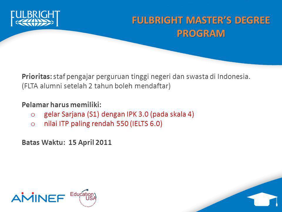 FULBRIGHT MASTER'S DEGREE PROGRAM Prioritas: staf pengajar perguruan tinggi negeri dan swasta di Indonesia. (FLTA alumni setelah 2 tahun boleh mendaft