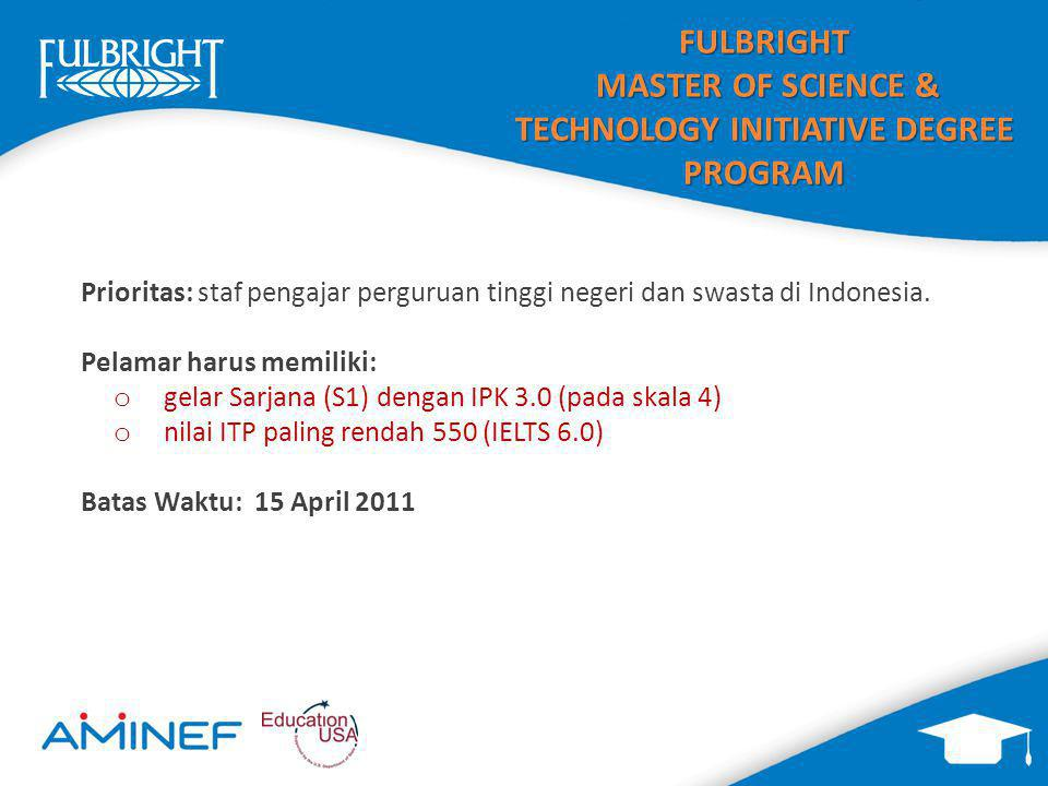 FULBRIGHT-FREEPORT MASTER'S DEGREE PROGRAM Prioritas: Warga Papua Bidang: Teknik/Engineering, Teknik Lingkungan, Kebijakan Publik, Kesehatan Masyarakat, Bisnis dan bidang terkait.