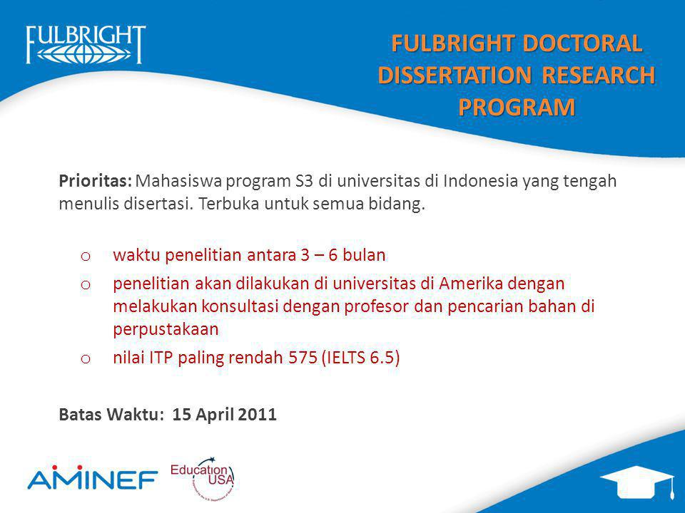 FULBRIGHT DOCTORAL DISSERTATION RESEARCH PROGRAM Prioritas: Mahasiswa program S3 di universitas di Indonesia yang tengah menulis disertasi. Terbuka un