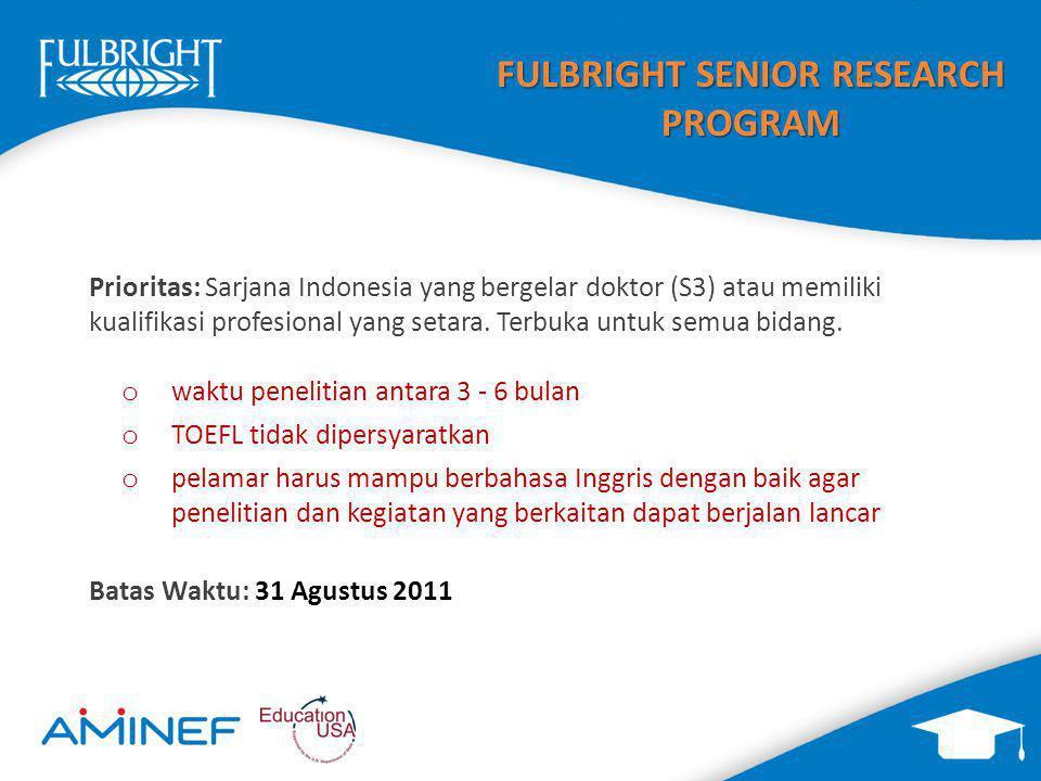 FULBRIGHT SENIOR RESEARCH PROGRAM Prioritas: Sarjana Indonesia yang bergelar doktor (S3) atau memiliki kualifikasi profesional yang setara. Terbuka un