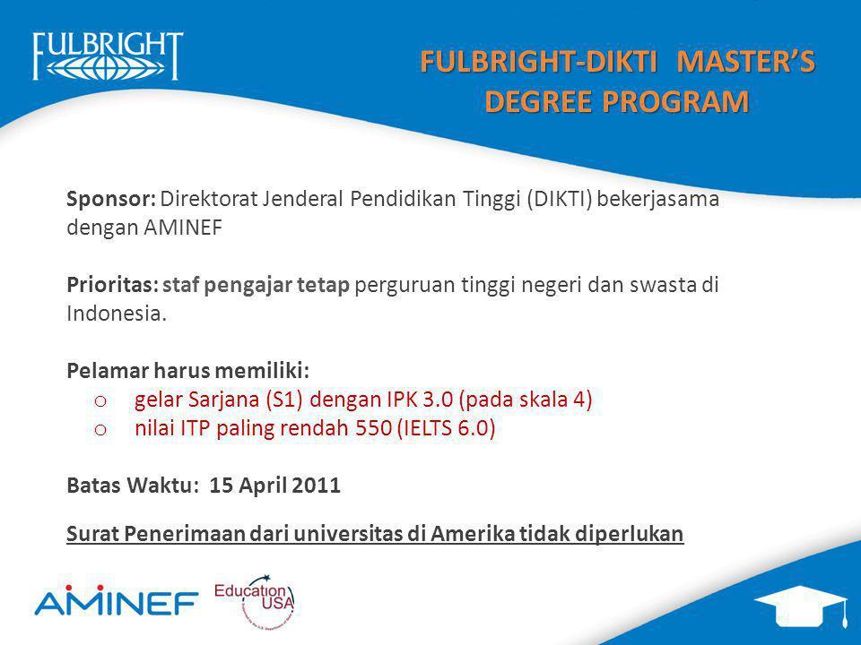 FULBRIGHT-DIKTI MASTER'S DEGREE PROGRAM Sponsor: Direktorat Jenderal Pendidikan Tinggi (DIKTI) bekerjasama dengan AMINEF Prioritas: staf pengajar tetap perguruan tinggi negeri dan swasta di Indonesia.