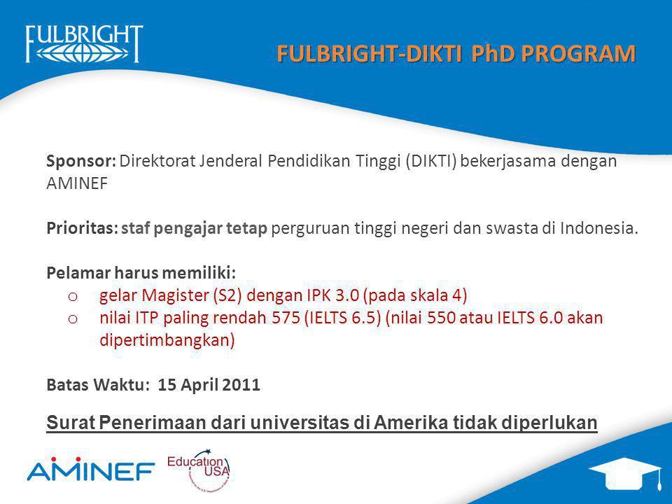 FULBRIGHT-DIKTI PhD PROGRAM Sponsor: Direktorat Jenderal Pendidikan Tinggi (DIKTI) bekerjasama dengan AMINEF Prioritas: staf pengajar tetap perguruan tinggi negeri dan swasta di Indonesia.