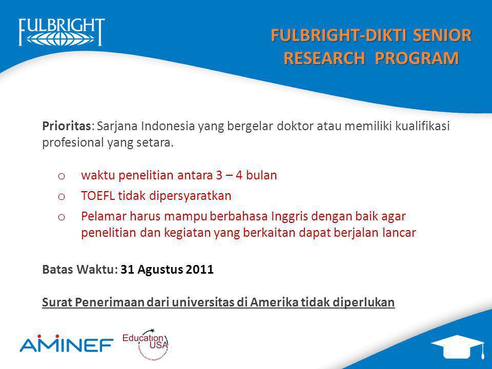 FULBRIGHT-DIKTI SENIOR RESEARCH PROGRAM Prioritas: Sarjana Indonesia yang bergelar doktor atau memiliki kualifikasi profesional yang setara.