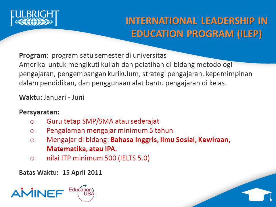 INTERNATIONAL LEADERSHIP IN EDUCATION PROGRAM (ILEP) Program: program satu semester di universitas Amerika untuk mengikuti kuliah dan pelatihan di bid