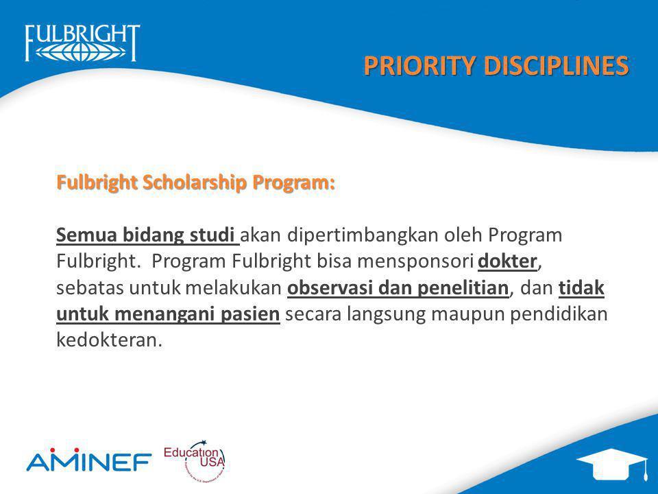 Fulbright Scholarship Program: Semua bidang studi akan dipertimbangkan oleh Program Fulbright. Program Fulbright bisa mensponsori dokter, sebatas untu