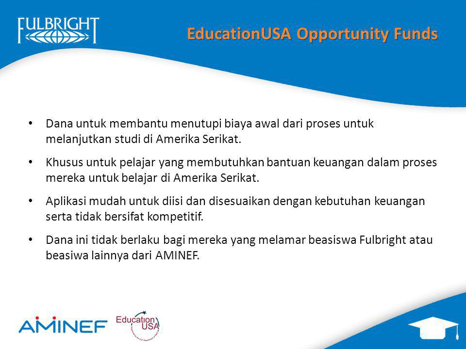 EducationUSA Opportunity Funds Dana untuk membantu menutupi biaya awal dari proses untuk melanjutkan studi di Amerika Serikat. Khusus untuk pelajar ya
