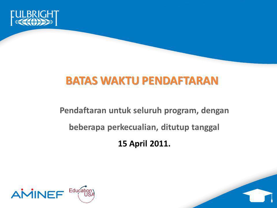 BATAS WAKTU PENDAFTARAN Pendaftaran untuk seluruh program, dengan beberapa perkecualian, ditutup tanggal 15 April 2011.