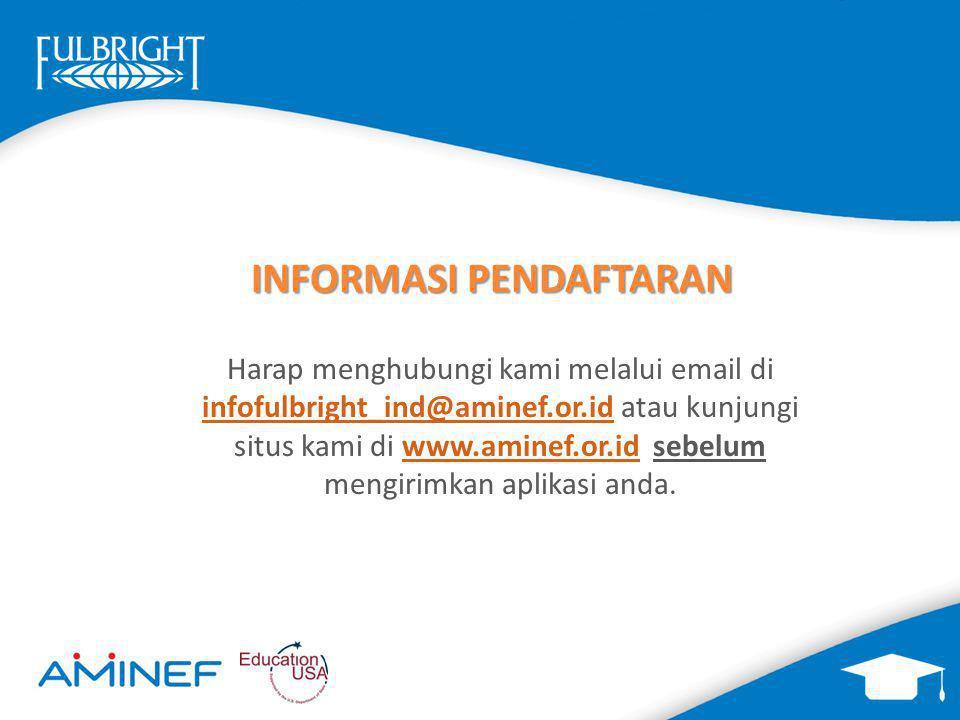 INFORMASI PENDAFTARAN Harap menghubungi kami melalui email di infofulbright_ind@aminef.or.id atau kunjungi situs kami di www.aminef.or.id sebelum meng