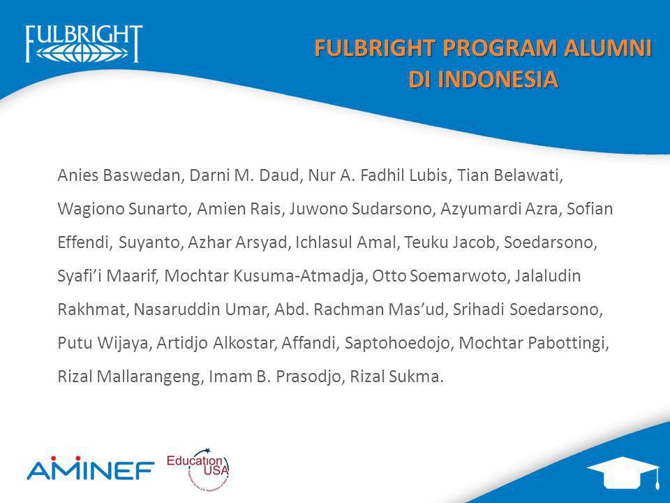 FULBRIGHT PROGRAM ALUMNI DI INDONESIA Anies Baswedan, Darni M. Daud, Nur A. Fadhil Lubis, Tian Belawati, Wagiono Sunarto, Amien Rais, Juwono Sudarsono