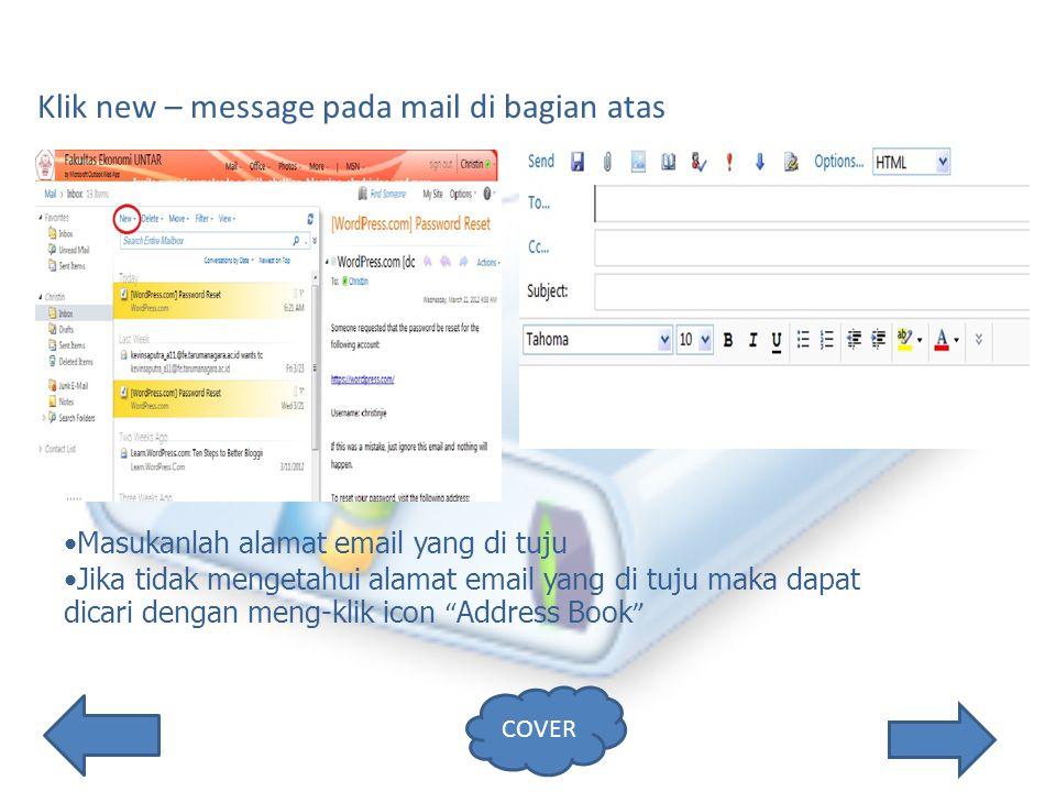 Klik new – message pada mail di bagian atas Masukanlah alamat email yang di tuju Jika tidak mengetahui alamat email yang di tuju maka dapat dicari dengan meng-klik icon Address Book COVER