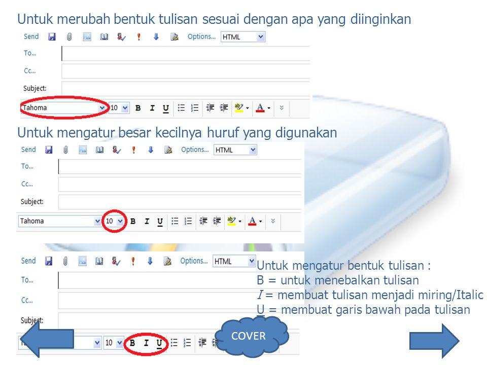 Untuk merubah bentuk tulisan sesuai dengan apa yang diinginkan Untuk mengatur besar kecilnya huruf yang digunakan Untuk mengatur bentuk tulisan : B = untuk menebalkan tulisan I = membuat tulisan menjadi miring/Italic U = membuat garis bawah pada tulisan COVER