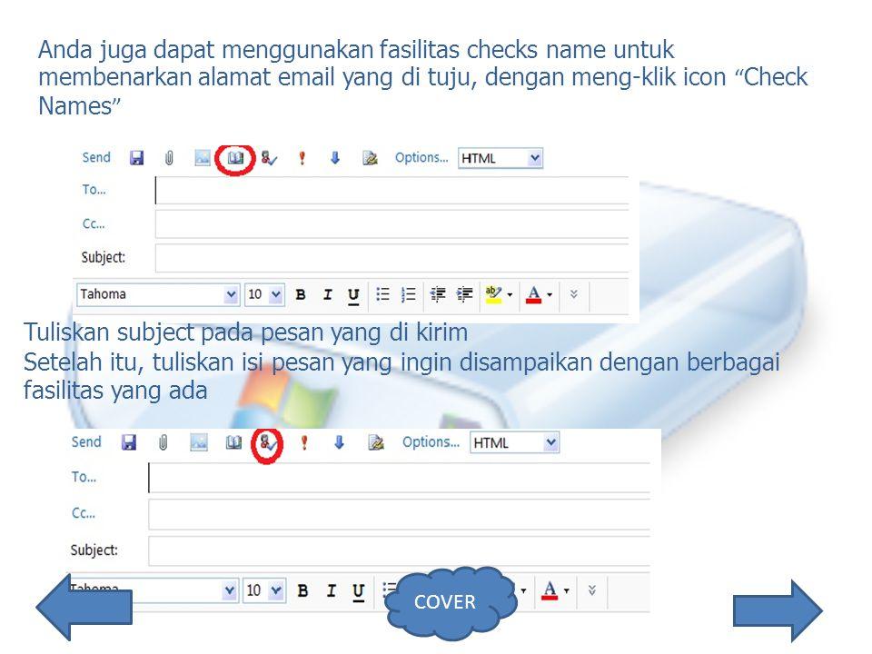 Anda juga dapat menggunakan fasilitas checks name untuk membenarkan alamat email yang di tuju, dengan meng-klik icon Check Names Tuliskan subject pada pesan yang di kirim Setelah itu, tuliskan isi pesan yang ingin disampaikan dengan berbagai fasilitas yang ada COVER