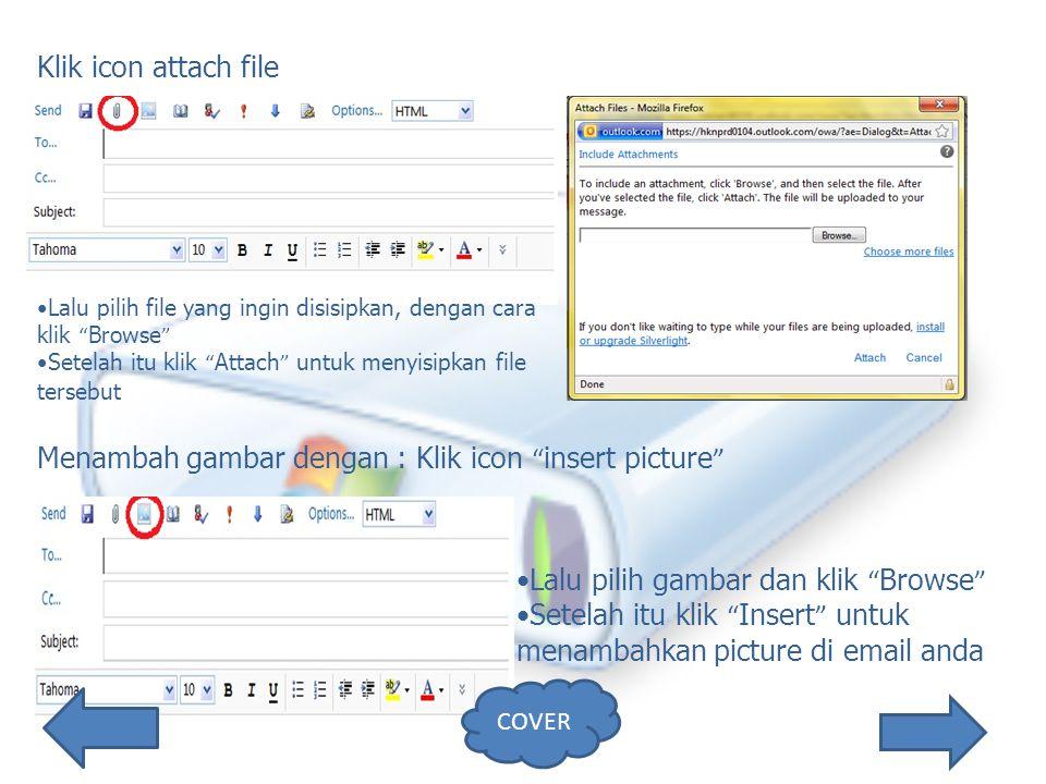 Klik icon attach file Lalu pilih file yang ingin disisipkan, dengan cara klik Browse Setelah itu klik Attach untuk menyisipkan file tersebut Menambah gambar dengan : Klik icon insert picture Lalu pilih gambar dan klik Browse Setelah itu klik Insert untuk menambahkan picture di email anda COVER